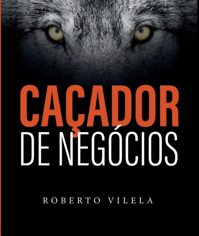 Caçador de Negócios_Roberto Vilela